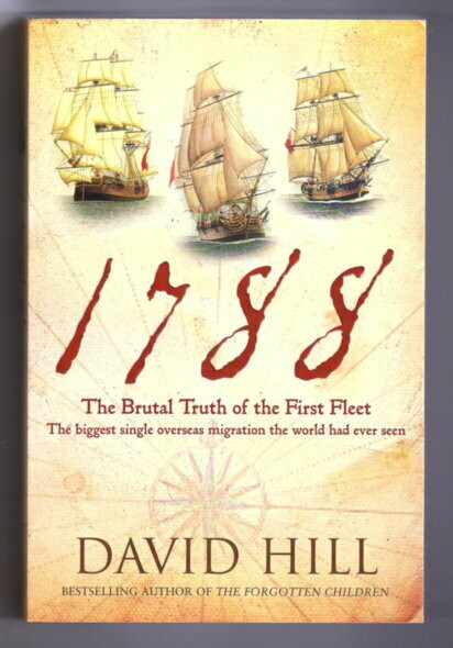 1788: The Brutal Truth of the First Fleet by David Hill
