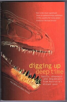 Digging Up Deep Time: Fossils, Dinosaurs and Megabeasts from Australia's Distant Past by Paul Willis and Abbie Thomas