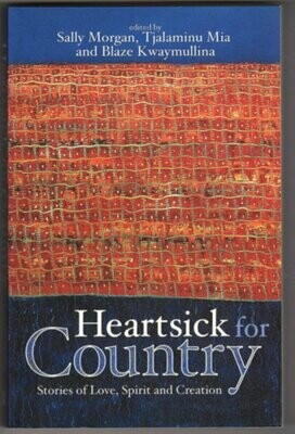 Heartsick for Country: Stories of Love, Spirit and Creation edited by Sally Morgan, Tjalaminu Mia and Blaze Kwaymullina