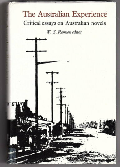 The Australian Experience: Critical Essays on Australian Novels by William Stanley Ramson