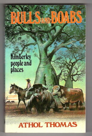 Bulls and Boabs: Kimberley People and Places by Athol Thomas