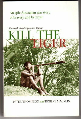 Kill the Tiger: The Truth About Operation Rimau by Peter Thompson and Robert Macklin