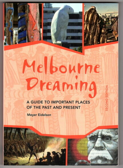 Melbourne Dreaming: A Guide to Exploring Important Sites of the Past and Present by Meyer Eidelson
