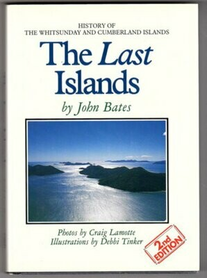 The Last Islands: History of the Whitsunday and Cumberland Islands by John Bates