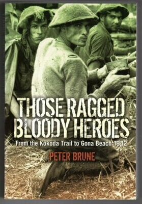Those Ragged Bloody Heroes: From the Kokoda Trail to Gona Beach 1942 by Peter Brune