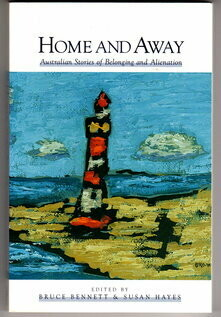 Home and Away: Australian Stories of Belonging and Alienation edited by Bruce Bennett and Susan Hayes