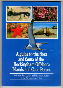 A Guide to the Flora and Fauna of the Rockingham Offshore Islands and Cape Peron by Kwinana, Rockingham and Mandurah Branch of the WA Naturalists' Club