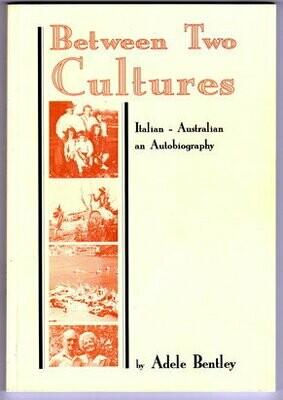 Between Two Cultures: Italian Australian: An Autobiography by Adele Bentley