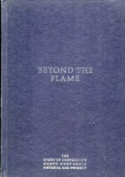 Beyond the Flame: The story of Australia's North West Shelf Natural Gas Project by Graeme Atherton and Rick Wilkinson