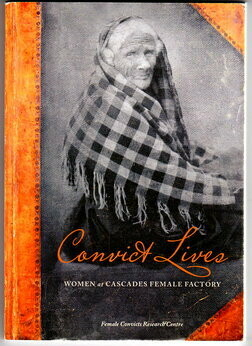 Convict Lives: Women at Cascades Female Factory by Female Convicts Research Centre