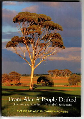 From Afar a People Drifted: The Story of Korda, a Wheatbelt Settlement compiled by Elizabeth Forbes from the notes and writings of Eva Braid