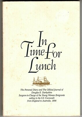 In Time for Lunch: The Personal Diary and the Official Journal of Douglas E Darbyshire