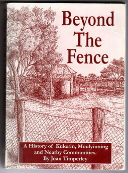 Beyond the Fence: A History of Kukerin, Moulyinning and Nearby Communities by Joan Timperley
