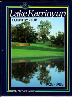Lake Karrinyup Country Club 1928-1988 by Michael White