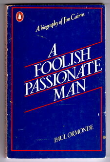 A Foolish Passionate Man: A Biography of Jim Cairns by Paul Ormonde