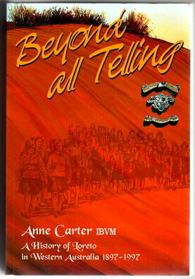 Beyond All Telling: A History of Loreto in Western Australia 1897-1997 by Anne Carter