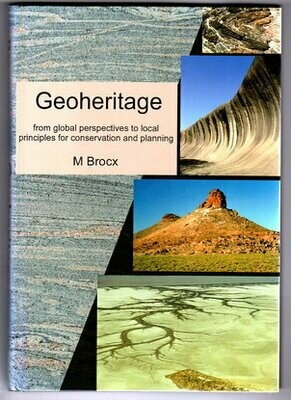 Geoheritage: From Global Perspectives to Local Principles for Conservation and Planning by M Brocx