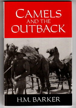 Camels and the Outback by H M Barker with a Preface by Geoffrey Blainey
