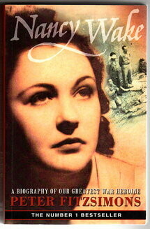 Nancy Wake: A Biography of Our Greatest War Heroine by Peter FitzSimons