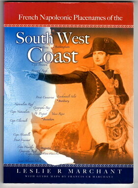 Heritage Trail Guide to French Napoleonic Period Names Along the South West Coast of Australia from Point Peron to Cape Leeuwin by Leslie R Marchant