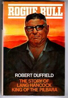 Rogue Bull: The Story of Lang Hancock, King of the Pilbara by Robert Duffield