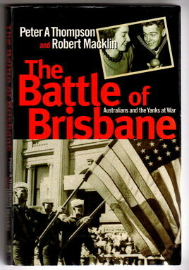 The Battle of Brisbane: Australians and the Yanks at War by Peter Thompson and Robert Macklin