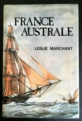 France Australe: A study of French Explorations and Attempts to Found a Penal Colony and Strategic Base in South Western Australia 1503-1826 by Leslie R Marchant