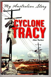 Cyclone Tracy [ The Diary of Ryan Turner, Darwin 1974] My Australian Story by Alan Tucker
