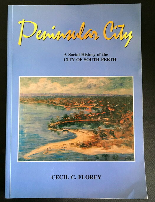 Peninsular City: A Social History of the City of South Perth, Western Australia by Cecil Florey