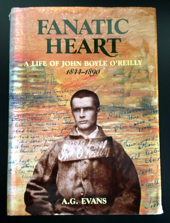 Fanatic Heart: A Life of John Boyle O'Reilly 1844-1890 by A G Evans