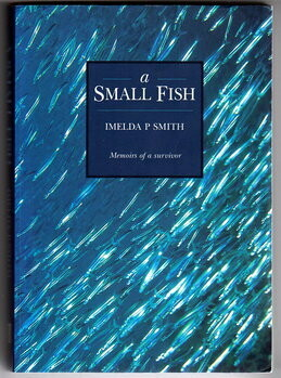 A Small Fish: Memoirs of a Survivor by Imelda P Smith