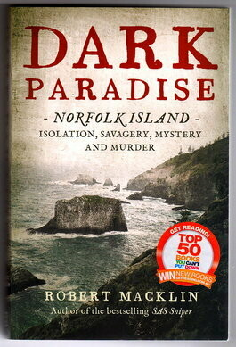 Dark Paradise: Norfolk Island: Isolation, Savagery, Mystery and Murder by Robert Macklin