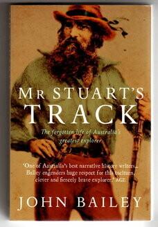 Mr Stuart's Track: The Forgotten Life of Australia's Greatest Explorer by John Bailey