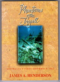 Phantoms of the Tryall: Australia's First Shipwreck 1622 by James A Henderson