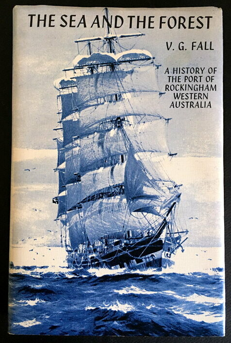 Sea and the Forest: History of the Port of Rockingham, Western Australia by V G Fall