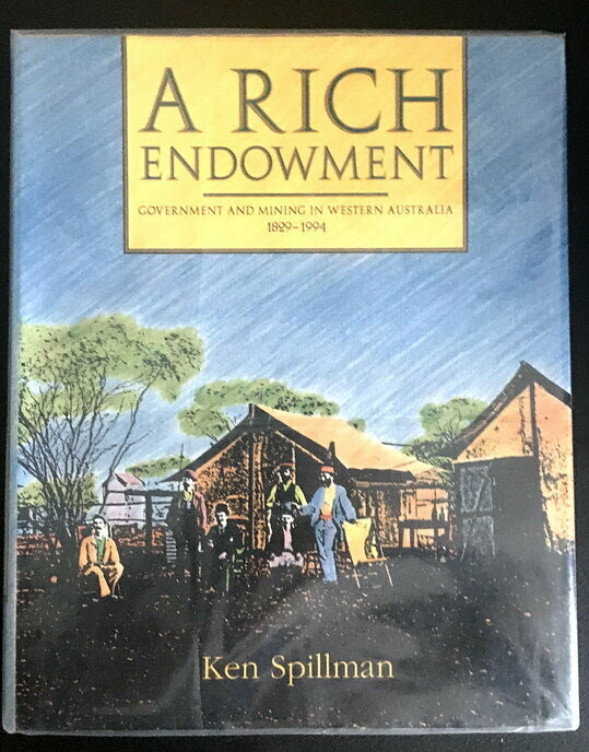 A Rich Endowment: Government and Mining in Western Australia 1829-1994 by Ken Spillman