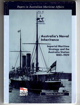 Australia's Naval Inheritance: Imperial Maritime Strategy and the Australian Station 1880-1909: Papers in Australian Martime Affairs No. 6 by Nicholas A Lambert
