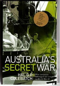 Australia's Secret War: How Unions Sabotaged Our Troops in World War II by Hal G P Colebatch