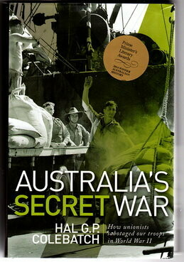 Australia's Secret War: How Unions Sabotaged Our Troops in World War II by Hal G P Colebatch