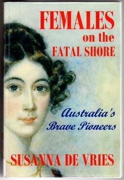 Females on the Fatal Shore: Australia's Brave Pioneers by Susanna De Vries