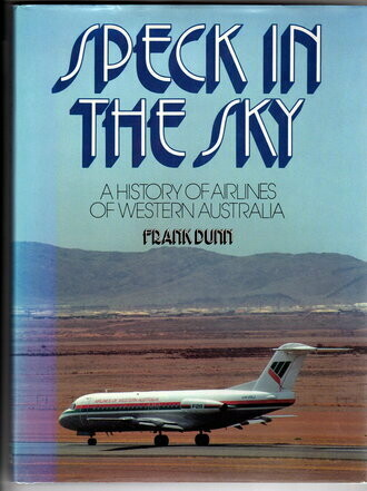 Speck in the Sky: A History of Airlines of Western Australia by Frank Dunn