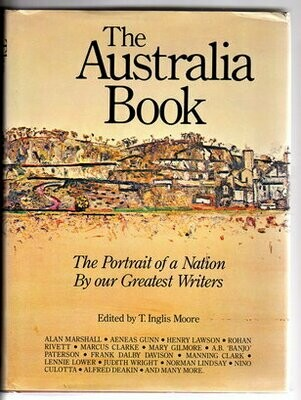 The Australia Book: The Portrait of a Nation By Our Greatest Writers by T Inglis Moore