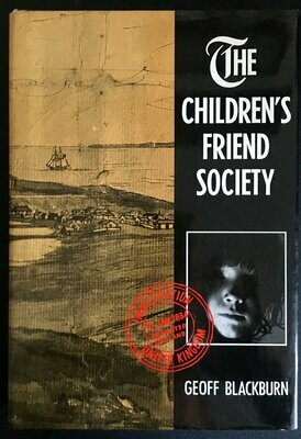 The Children's Friend Society: Juvenile Emigrants to Western Australia, South Africa and Canada, 1834-1842 by Geoff Blackburn