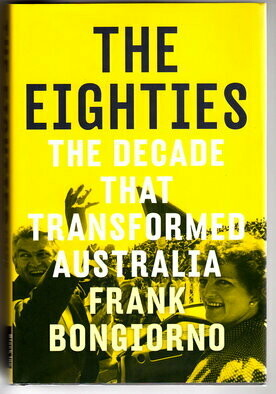The Eighties: The Decade That Transformed Australia [1980s] by Frank Bongiorno