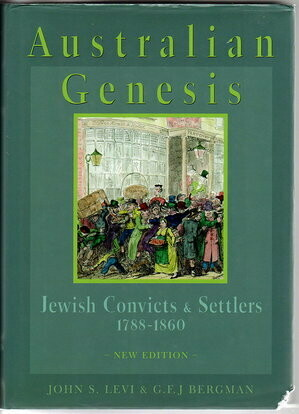 Australian Genesis: Jewish Convicts and Settlers 1788 - 1860: New Edition by John S Levi and G F J Bergman
