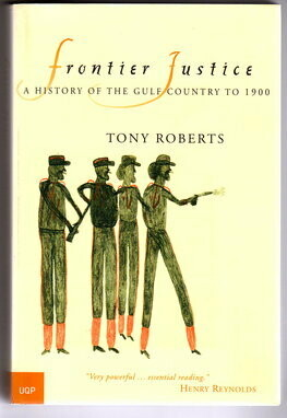 Frontier Justice: A History of the Gulf Country to 1900 by Tony Roberts