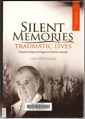 Silent Memories, Traumatic Lives: Ukrainian Migrant Refugees in Western Australia by Lesa Melnyczuk