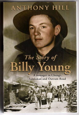 The Story of Billy Young: A Teenager in Changi, Sandakan and Outram Road by Anthony Hill