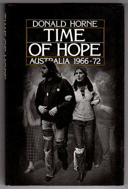 Time of Hope: Australia 1966-72 by Donald Horne
