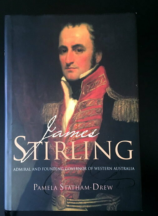 James Stirling: Admiral and Founding Governor of Western Australia by Pamela Statham-Drew